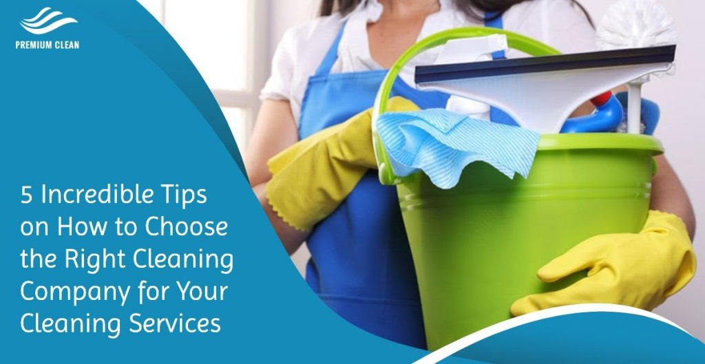 5 Incredible Tips on How to Choose the Right Cleaning Company for Your Cleaning Services