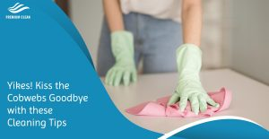 Yikes! Kiss the Cobwebs Goodbye with these Cleaning Tips
