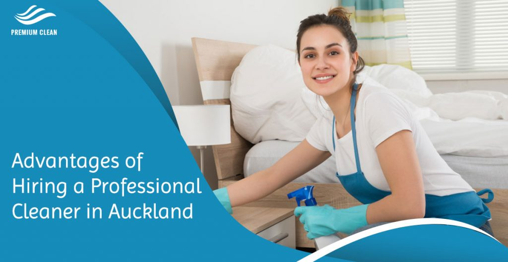 Advantages of Hiring a Professional Cleaner in Auckland