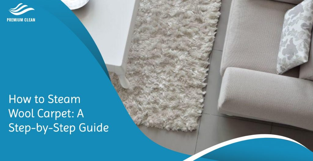 How to Steam a Wool Carpet: A Step-by-Step Guide