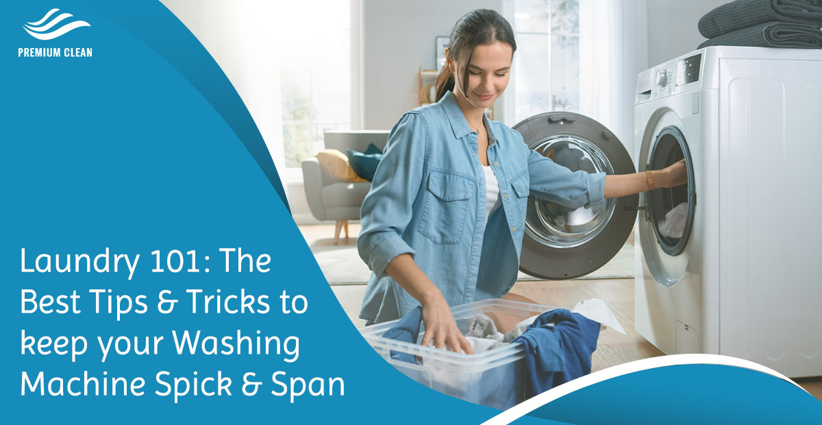 Laundry 101: The Best Tips & Tricks to keep your Washing Machine Spick & Span