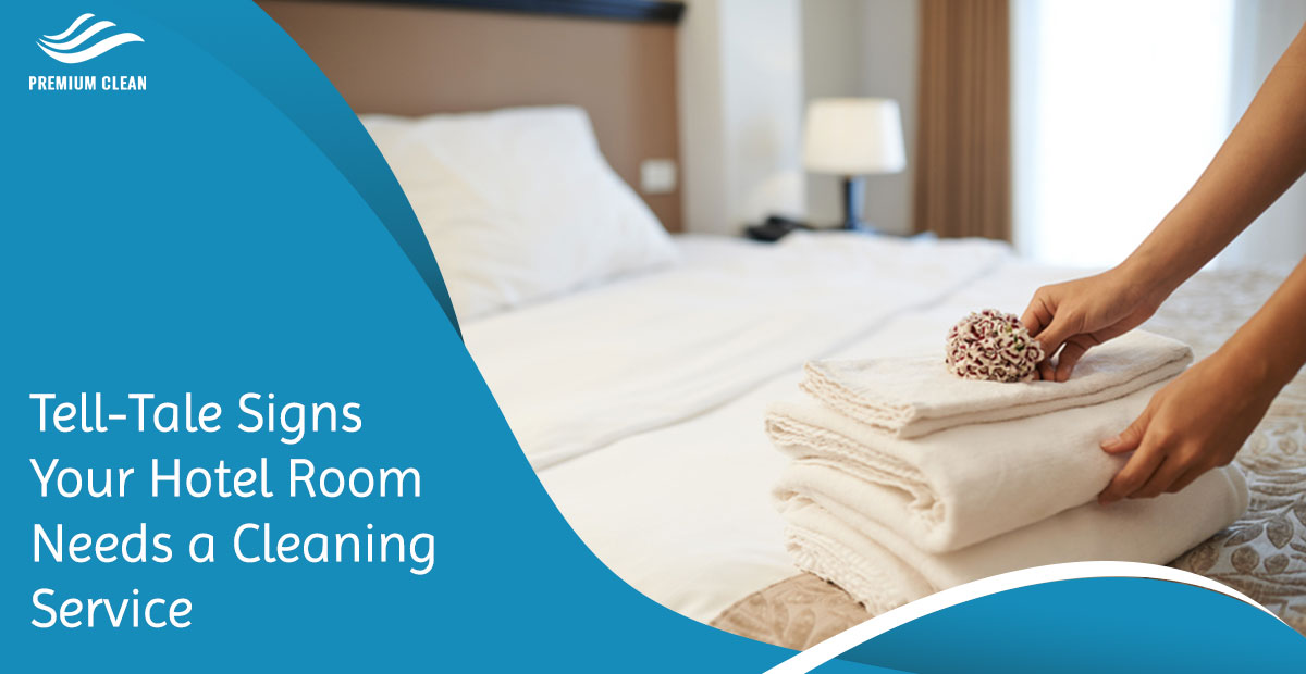 Tell-Tale Signs Your Hotel Room Needs a Cleaning Service